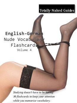 English-German Totally Naked Flashcards: Nude Girl Vocabulary Flash Cards, Vol. 4