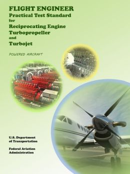 Flight Engineer Practical Test Standard for Reciprocation Engine, Turbo Propeller, and Turbojet Powered Aircraft