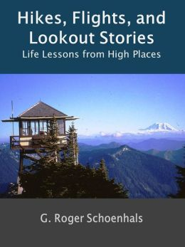 Hikes, Flights, and Lookout Stories -- Life Lessons From High Places