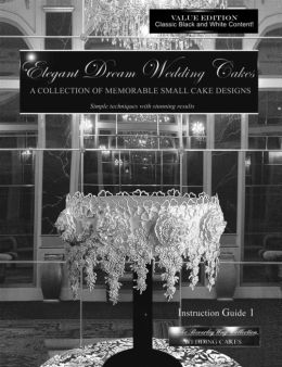 Elegant Dream Wedding Cakes - A Collection of Memorable Small Cake Designs, Instruction Guide 1 Black and White Ebook Edition