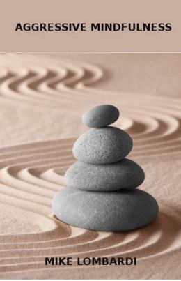 Aggressive Mindfulness