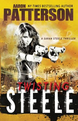 Twisting Steele (A Sarah Steele Thriller) for fans of James Patterson, Janet Evanovich and John Grisham