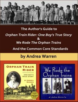 The Author's Guide to Orphan Train Rider:One Boy's True Story & We Rode the Orphan Trains, And the Common Core Standards