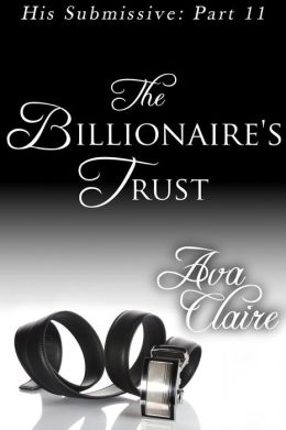The Billionaire's Trust (His Submissive, Part Eleven)