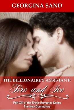 The Billionaire's Assistant Part 13: Fire and Ice