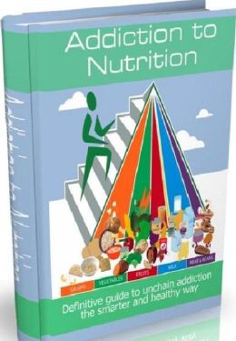 FYI on Addiction To Nutrition - This Book Is One Of The Most Valuable Resources In The World When It Comes To A Definitive Guide To Unchain Addiction The Smarter And Healthy Way!