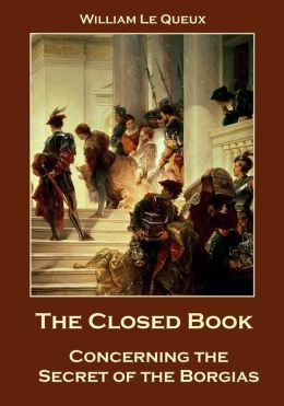 The Closed Book : Concerning the Secret of the Borgias (Illustrated)
