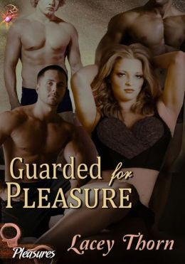 Guarded for Pleasure (Pleasures Series, Book Four) by Lacey Thorn