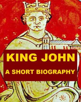 King John of England - A Short Biography