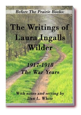 Before the Prairie Books: The Writings of Laura Ingalls Wilder: 1917 - 1918 The War Years