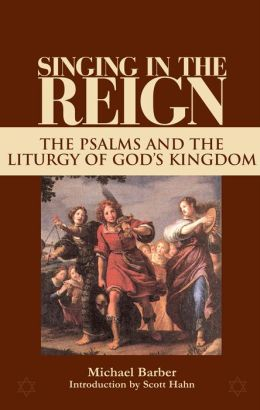 Singing in the Reign: The Psalms and the Liturgy of God's Kingdom