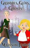 Book Cover Image. Title: Grannies, Guns and Ghosts, cozy mystery, (An Agnes Barton Mystery) book 2, Author: Madison Johns