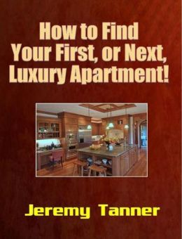 How to Find Your First, or Next, Luxury Apartment!