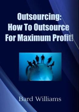 Outsourcing: How to Outsource For Maximum Profit!