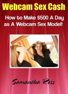 Webcam Sex Cash - How to Make $500 A Day as A Webcam Sex Model
