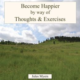 Become Happier by Way of Thoughts & Exercises