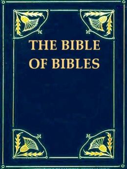 The Bible of Bibles, Or, Twenty-seven