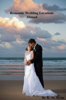 Romantic Wedding Locations - Abroad