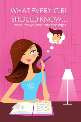 What Every Girl Should Know About Boys and Relationships