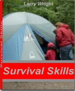 Survival Skills: An Outdoorsman's Guide to Survival Equipment, Survival Gear, Survival Tools, Survival Kit and More
