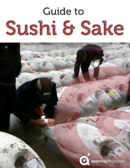 Japan Revealed: Guide to Sushi and Sake (with travel section on Tokyo, Japan)