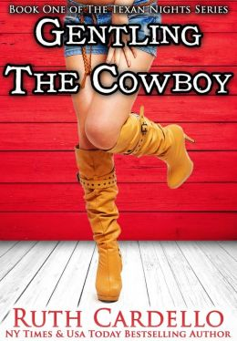 Gentling the Cowboy (Book 1) (Texan Nights Series)