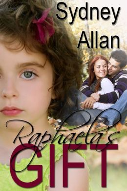 Raphaela's Gift (a romance novel about hope, courage and a love that almost wasn't)