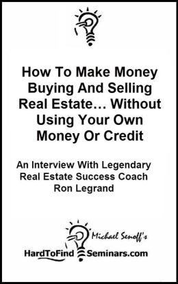 How To Make Money Buying And Selling Real Estate… Without Using Your Own Money Or Credit: An Interview With Legendary Real Estate Success Coach Ron Legrand