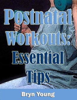 Postnatal Workouts - Essential Tips