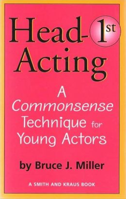 Head First Acting - A Commonsense Technique for Young Actors