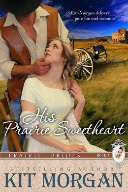 His Prairie Sweetheart (Prairie Brides, Book Five)