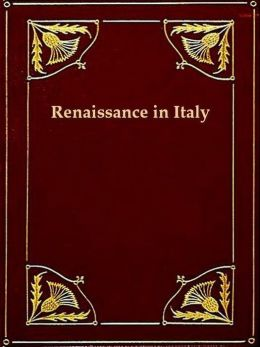Renaissance in Italy, Volumes III-IV (of VII)