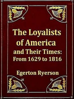 The Loyalists of America and Their Times, From 1620 to 1816, Volumes I-II, Complete