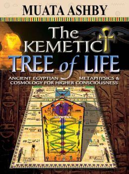 THE KEMETIC TREE OF LIFE: Newly Revealed Ancient Egyptian Cosmology Mysticism