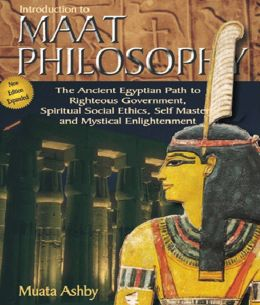 INTRODUCTION TO MAAT PHILOSOPHY: Spiritual Enlightenment Through the Path of Righteous Action