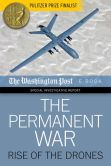 Book Cover Image. Title: The Permanent War:  Rise of the Drones, Author: The Washington Post