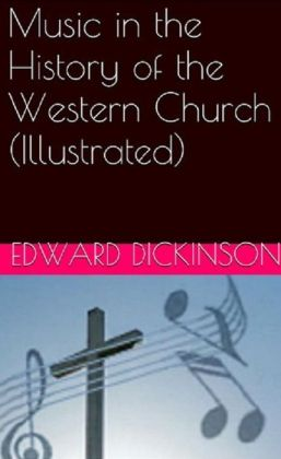 Music in the History of the Western Church (Illustrated)