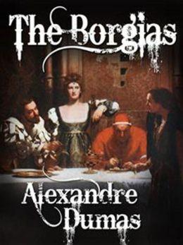 The Borgias-Alexandre Dumas