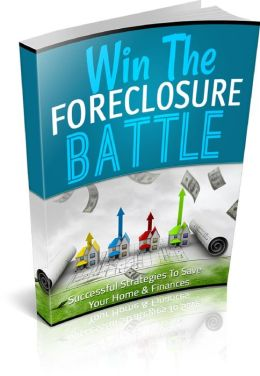 Win The Foreclosure Battle Be A Success At Beating Foreclosure