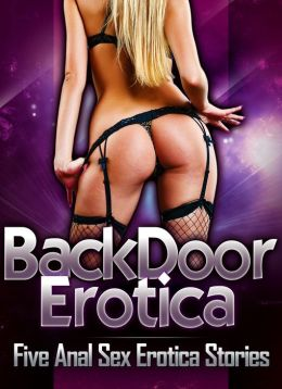 Backdoor Erotica: Five Anal Sex Erotica Stories