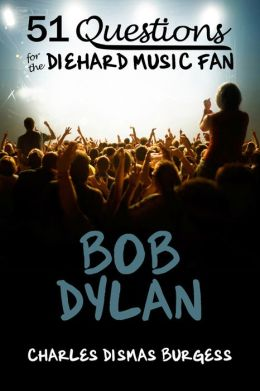 51 QUESTIONS FOR THE DIEHARD MUSIC FAN: Bob Dylan