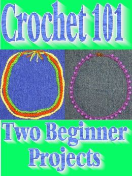Crochet 101 - Two Beginner Projects