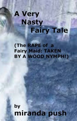 A Very Nasty Fairy Tale! (The RAPE of a Fairy Maid: TAKEN BY A WOOD NYMPH!)