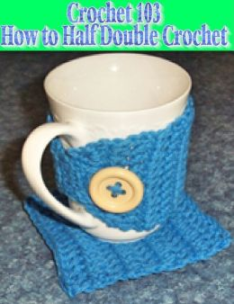 Crochet 103 – Learning How to Half Double Crochet