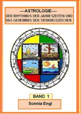 Astrologie-Der Rhythmus der Jahreszeiten und das Geheimnis der Tierkreszeichen-Band 1