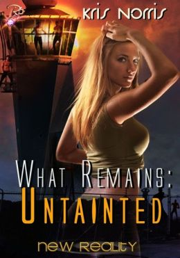 What Remains: Untainted (New Reality, Book Six, What Remains, Book One) by Kris Norris