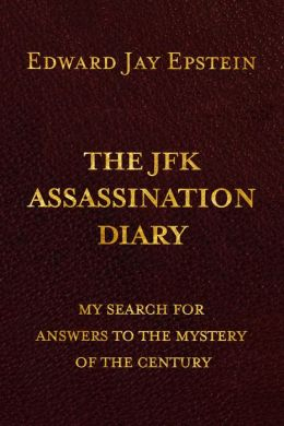THE JFK ASSASSINATION DIARY: My Search For Amswers to the Mystery of the Century