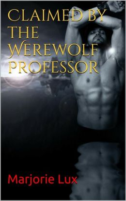 Claimed by the Werewolf Professor (BBW Paranormal Shifter Alpha Mate)