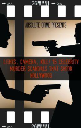 Lights, Camera, Kill! 15 Celebrity Murder Scandals That Shook Hollywood
