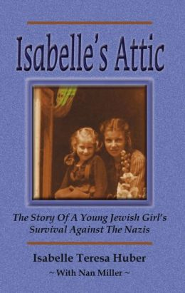 Isabelle's Attic: The Story Of A Young Jewish Girl's Survival Against The Nazis